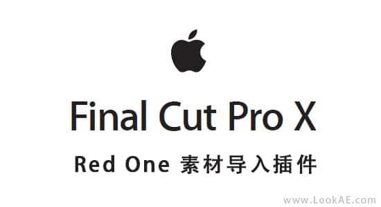Final Cut Pro X – Redone 素材导入FCPX插件 RED Apple Workflow Release 9