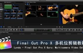 FCPX 多机位剪辑教程 Lynda – Final Cut Pro X Guru: Multicamera Video Editing