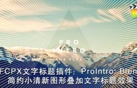 FCPX 插件:30组简约小清新图形叠加文字标题动画 PFS – ProIntro Blend
