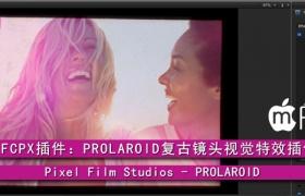FCPX插件:复古镜头视觉特效插件Pixel Film Studios-PROLAROID