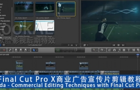 Final Cut Pro X商业广告宣传片剪辑教程Lynda – Commercial Editing Techniques with Final Cut Pro X